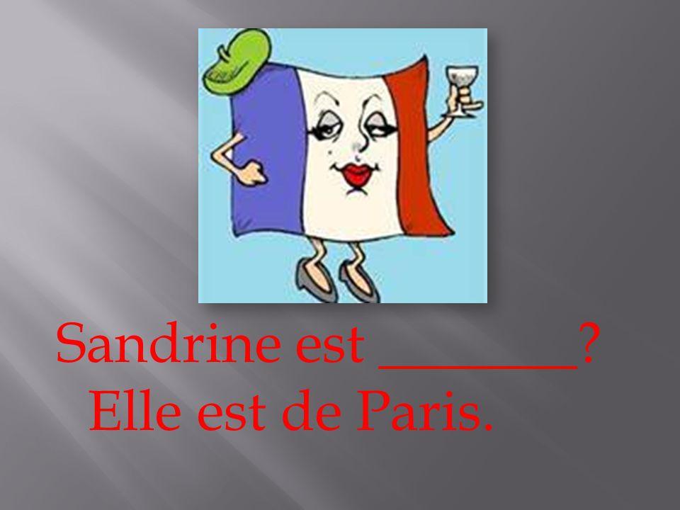 Sandrine est _______? Elle est de Paris.