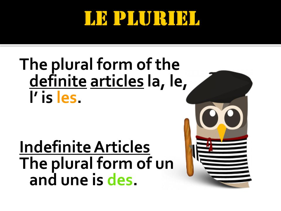 The plural form of the definite articles la, le, l is les.