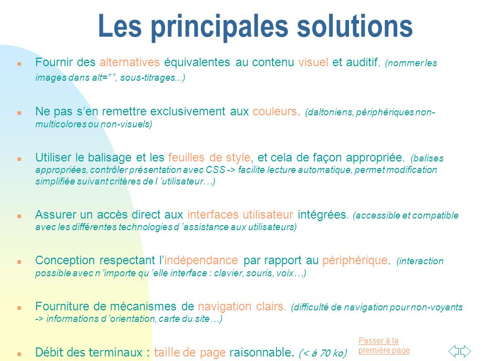 Passer à la première page Les principales solutions n Fournir des alternatives équivalentes au contenu visuel et auditif.