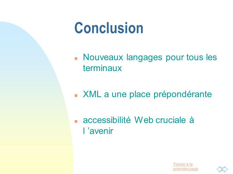 Passer à la première page Conclusion n Nouveaux langages pour tous les terminaux n XML a une place prépondérante n accessibilité Web cruciale à l avenir