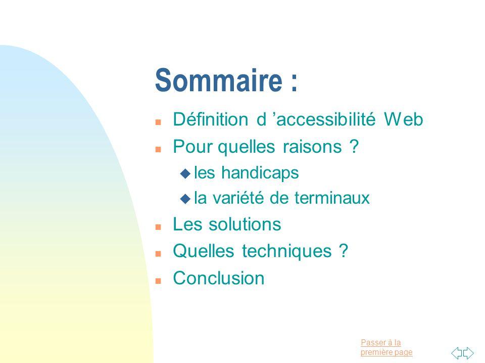 Passer à la première page Sommaire : n Définition d accessibilité Web n Pour quelles raisons .