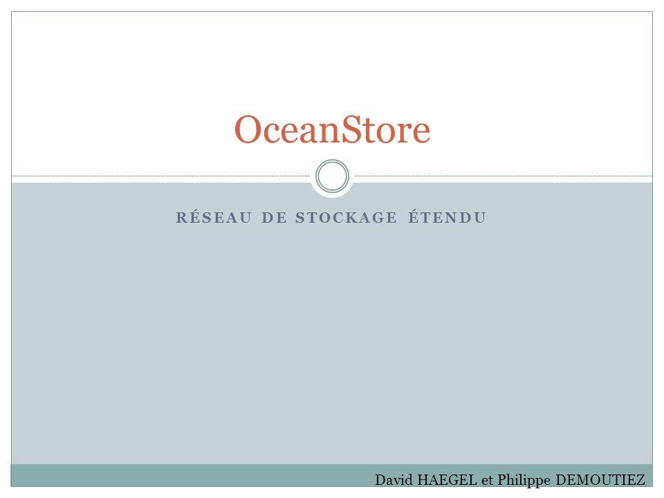 RÉSEAU DE STOCKAGE ÉTENDU OceanStore David HAEGEL et Philippe DEMOUTIEZ