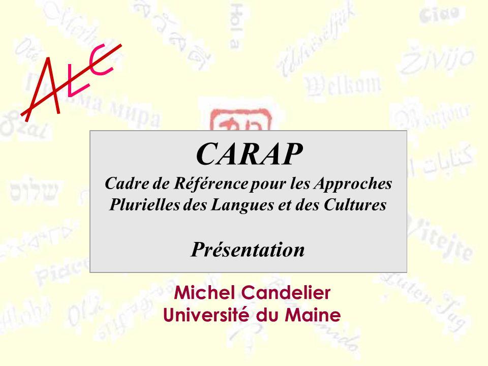 Michel Candelier Université du Maine CARAP Cadre de Référence pour les Approches Plurielles des Langues et des Cultures Présentation