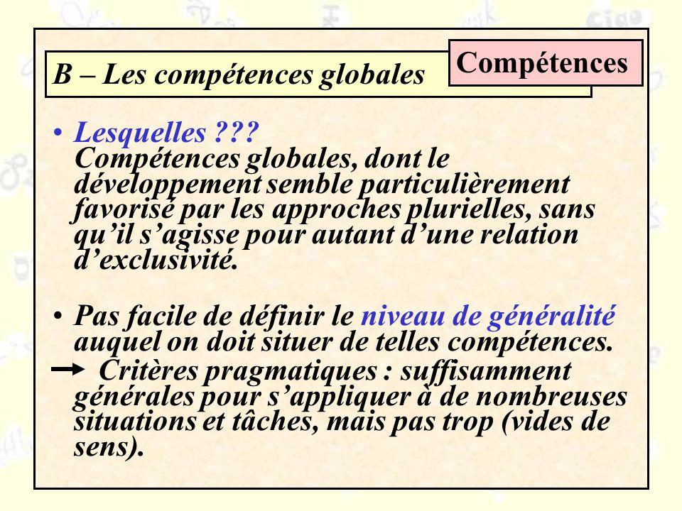 B – Les compétences globales Compétences Lesquelles ??? Compétences globales, dont le développement semble particulièrement favorisé par les approches