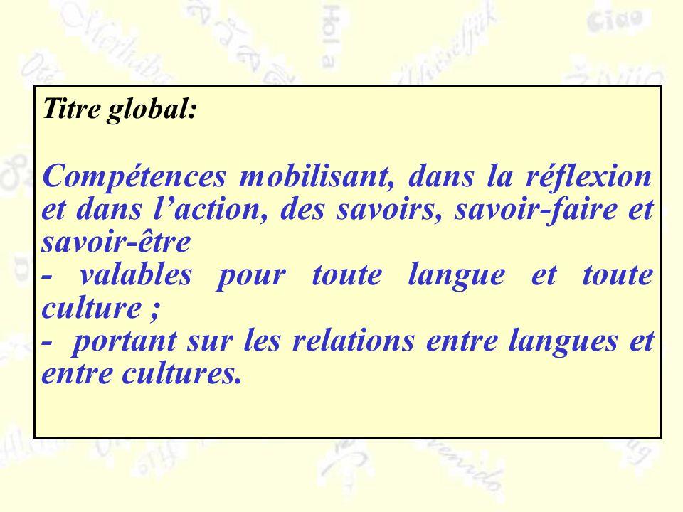 Titre global: Compétences mobilisant, dans la réflexion et dans laction, des savoirs, savoir-faire et savoir-être - valables pour toute langue et tout
