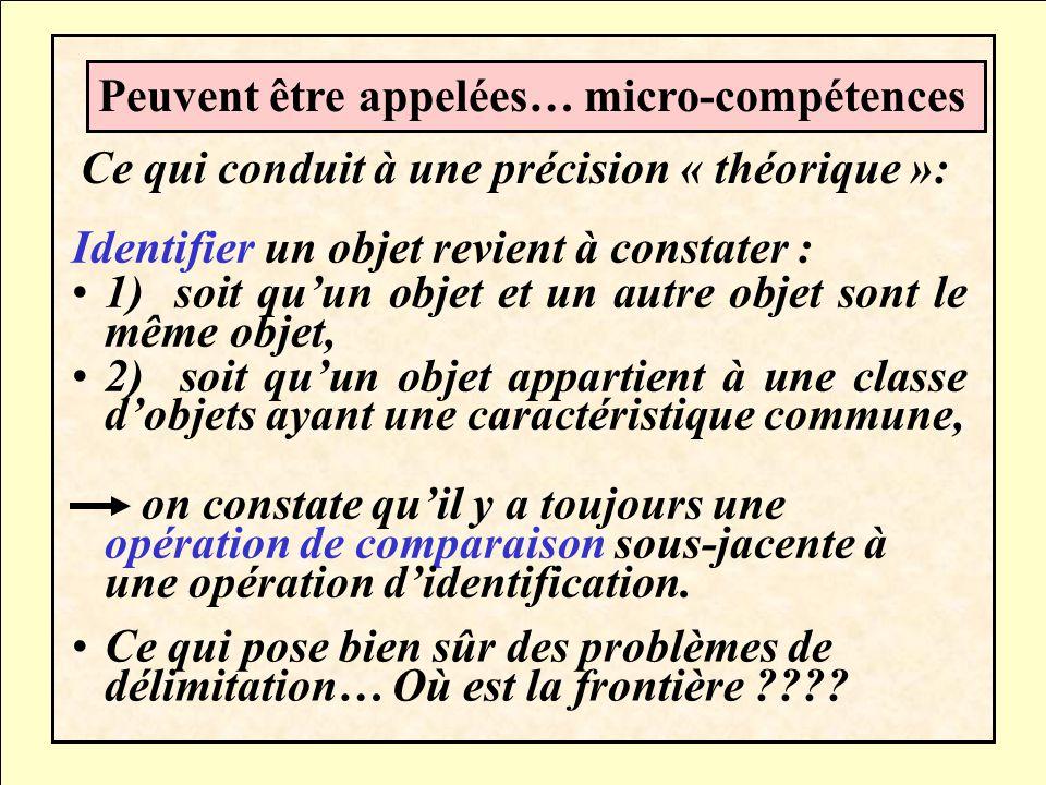 Ce qui conduit à une précision « théorique »: Peuvent être appelées… micro-compétences Ce qui pose bien sûr des problèmes de délimitation… Où est la f