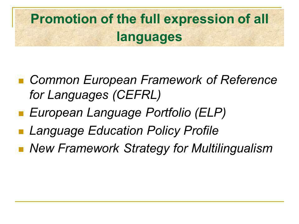 Promotion of the full expression of all languages Common European Framework of Reference for Languages (CEFRL) European Language Portfolio (ELP) Language Education Policy Profile New Framework Strategy for Multilingualism