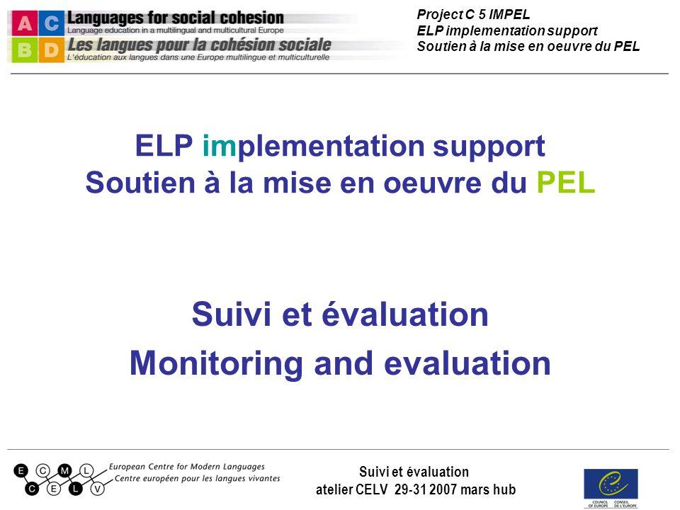 Project C 5 IMPEL ELP implementation support Soutien à la mise en oeuvre du PEL Suivi et évaluation atelier CELV 29-31 2007 mars hub ELP implementatio