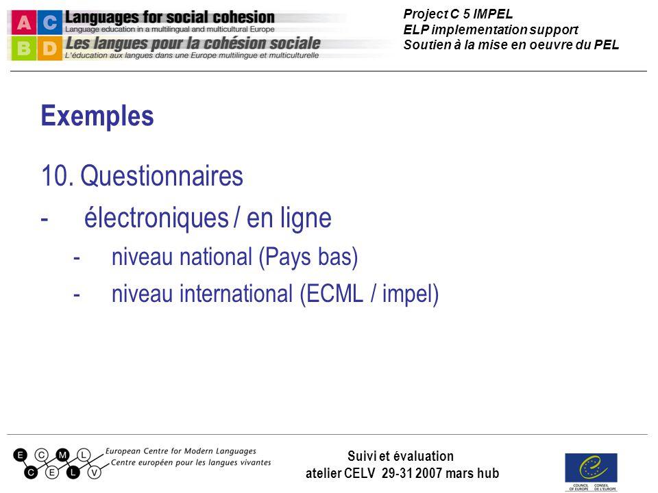 Project C 5 IMPEL ELP implementation support Soutien à la mise en oeuvre du PEL Suivi et évaluation atelier CELV 29-31 2007 mars hub Exemples 10. Ques