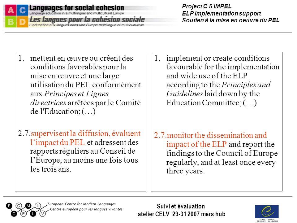 Project C 5 IMPEL ELP implementation support Soutien à la mise en oeuvre du PEL Suivi et évaluation atelier CELV 29-31 2007 mars hub 1.mettent en œuvr