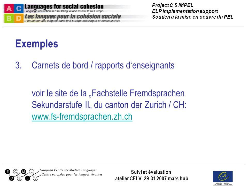 Project C 5 IMPEL ELP implementation support Soutien à la mise en oeuvre du PEL Suivi et évaluation atelier CELV 29-31 2007 mars hub Exemples 3.Carnet