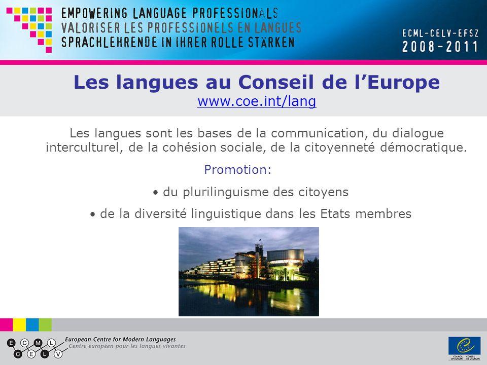Les langues au Conseil de lEurope www.coe.int/lang Les langues sont les bases de la communication, du dialogue interculturel, de la cohésion sociale, de la citoyenneté démocratique.