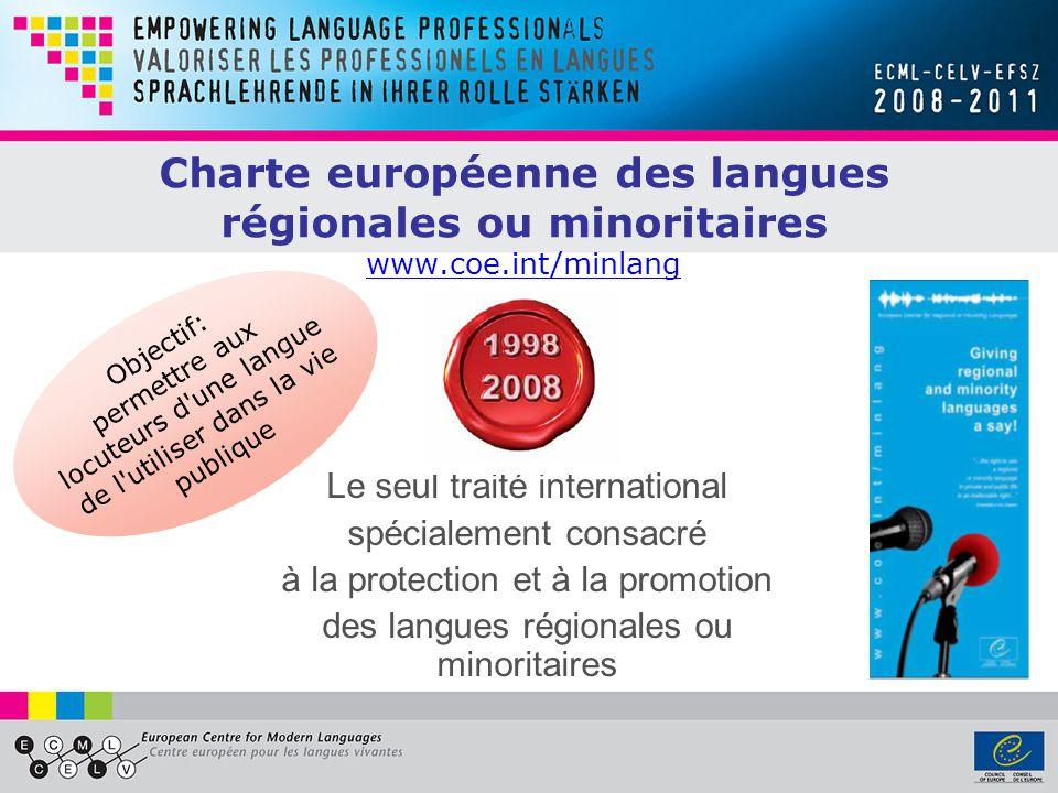 Charte européenne des langues régionales ou minoritaires www.coe.int/minlang www.coe.int/minlang Le seul traité international spécialement consacré à la protection et à la promotion des langues régionales ou minoritaires Objectif: permettre aux locuteurs d une langue de l utiliser dans la vie publique
