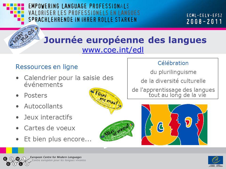 Journée européenne des langues www.coe.int/edl www.coe.int/edl Ressources en ligne Calendrier pour la saisie des événements Posters Autocollants Jeux interactifs Cartes de voeux Et bien plus encore...