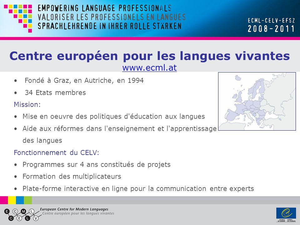 Centre européen pour les langues vivantes www.ecml.at Fondé à Graz, en Autriche, en 1994 34 Etats membres Mission: Mise en oeuvre des politiques d'édu