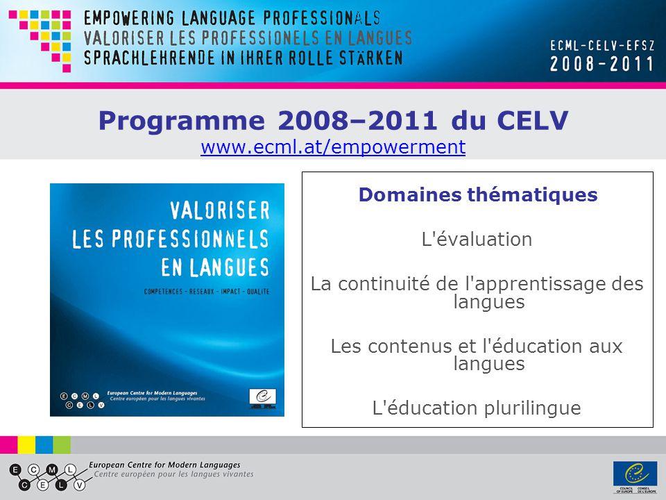 Programme 2008–2011 du CELV www.ecml.at/empowerment www.ecml.at/empowerment Domaines thématiques L évaluation La continuité de l apprentissage des langues Les contenus et l éducation aux langues L éducation plurilingue