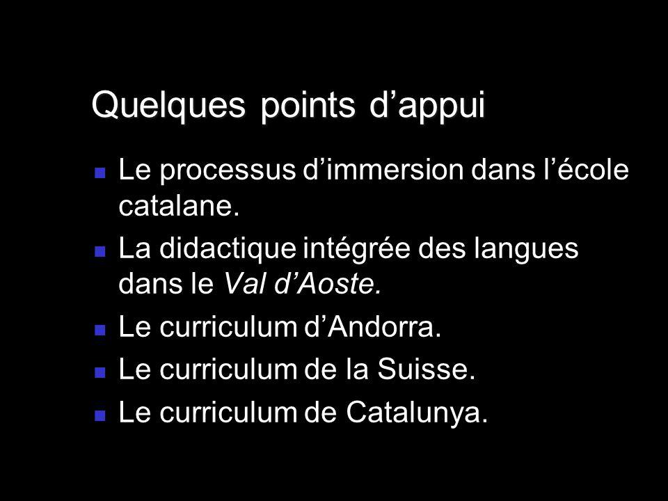 Le processus dimmersion dans lécole catalane. La didactique intégrée des langues dans le Val dAoste. Le curriculum dAndorra. Le curriculum de la Suiss
