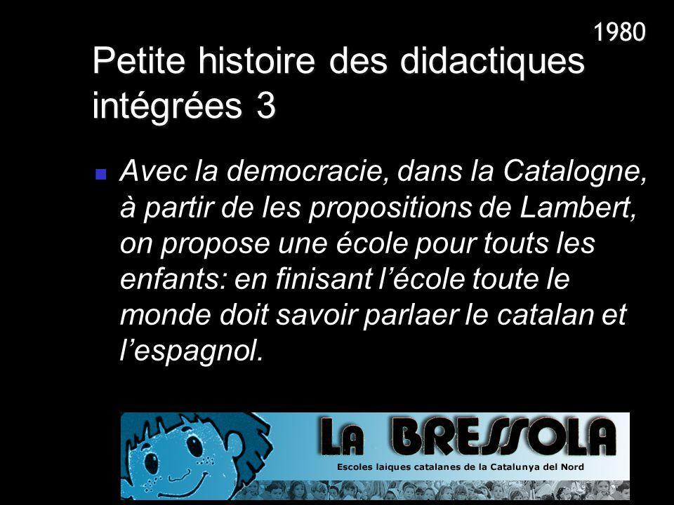 Petite histoire des didactiques intégrées 3 Avec la democracie, dans la Catalogne, à partir de les propositions de Lambert, on propose une école pour