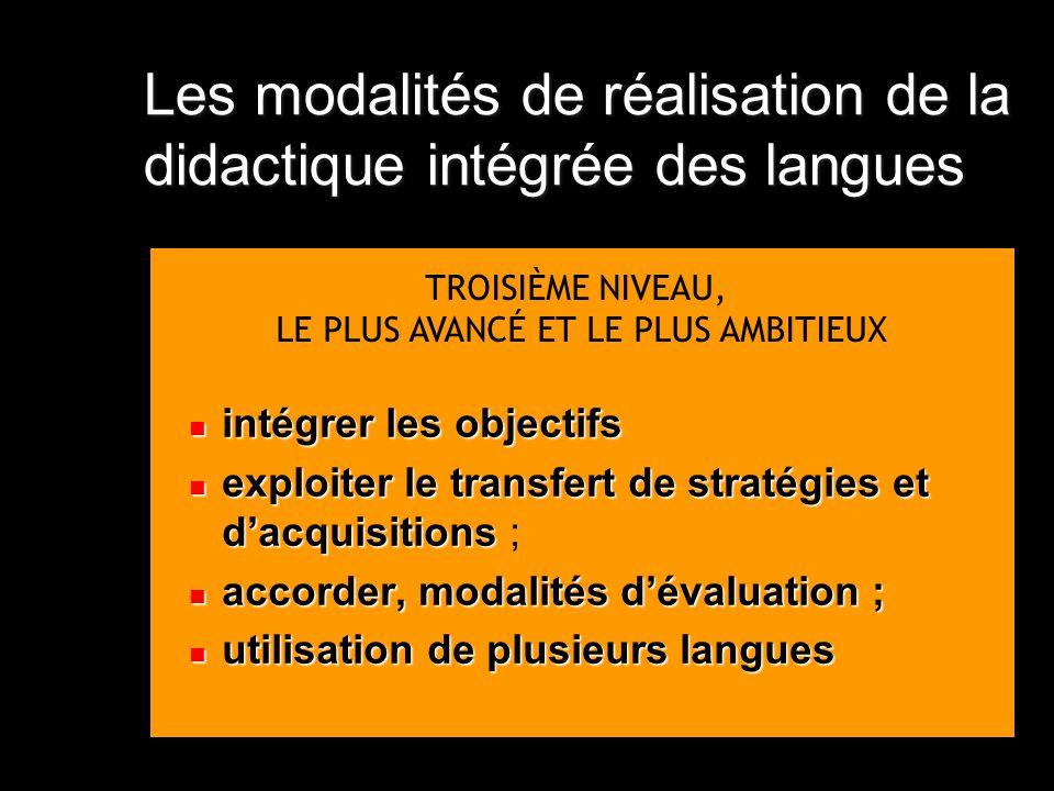 TROISIÈME NIVEAU, LE PLUS AVANCÉ ET LE PLUS AMBITIEUX Les modalités de réalisation de la didactique intégrée des langues intégrer les objectifs intégr