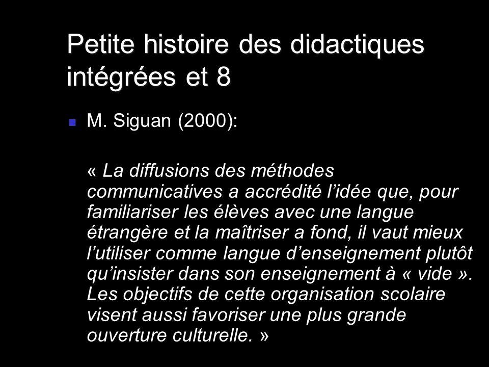 M. Siguan (2000): « La diffusions des méthodes communicatives a accrédité lidée que, pour familiariser les élèves avec une langue étrangère et la maît
