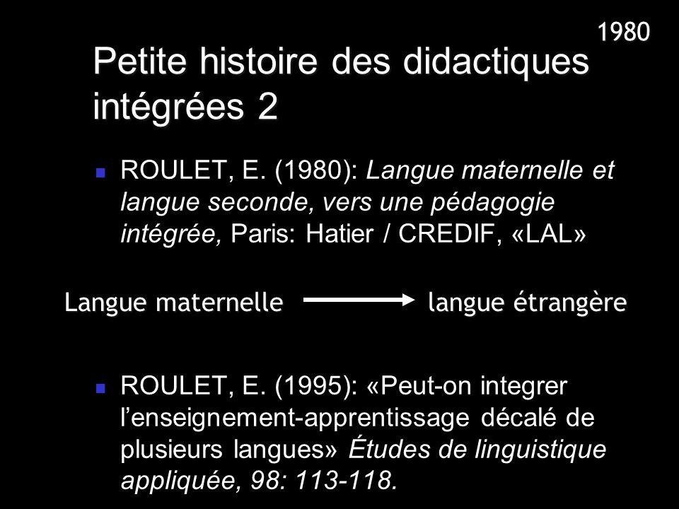 Petite histoire des didactiques intégrées 2 ROULET, E. (1980): Langue maternelle et langue seconde, vers une pédagogie intégrée, Paris: Hatier / CREDI