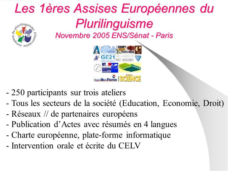 Les 1ères Assises Européennes du Plurilinguisme Novembre 2005 ENS/Sénat - Paris - 250 participants sur trois ateliers - Tous les secteurs de la sociét