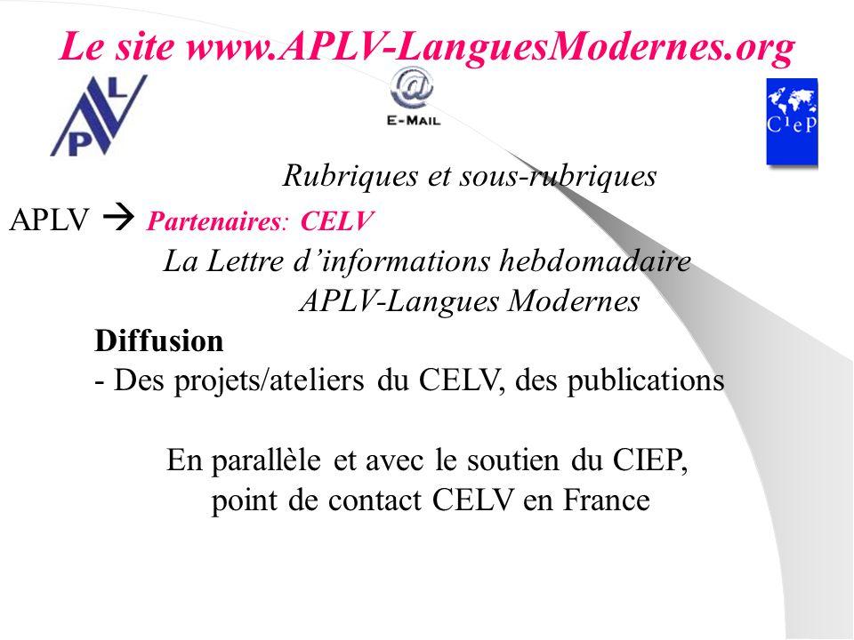 Le site www.APLV-LanguesModernes.org Rubriques et sous-rubriques APLV Partenaires: CELV La Lettre dinformations hebdomadaire APLV-Langues Modernes Dif