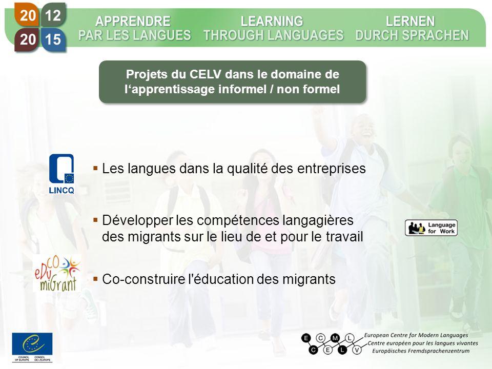 Les langues dans la qualité des entreprises Développer les compétences langagières des migrants sur le lieu de et pour le travail Co-construire l éducation des migrants Projets du CELV dans le domaine de lapprentissage informel / non formel