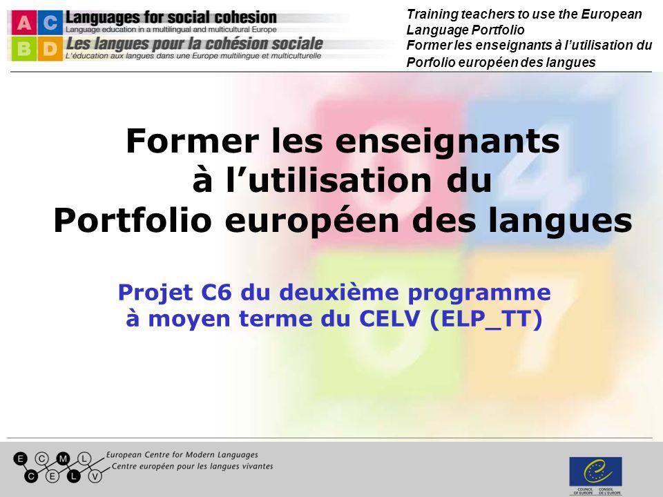 Training teachers to use the European Language Portfolio Former les enseignants à lutilisation du Porfolio européen des langues Former les enseignants à lutilisation du Portfolio européen des langues Projet C6 du deuxième programme à moyen terme du CELV (ELP_TT)