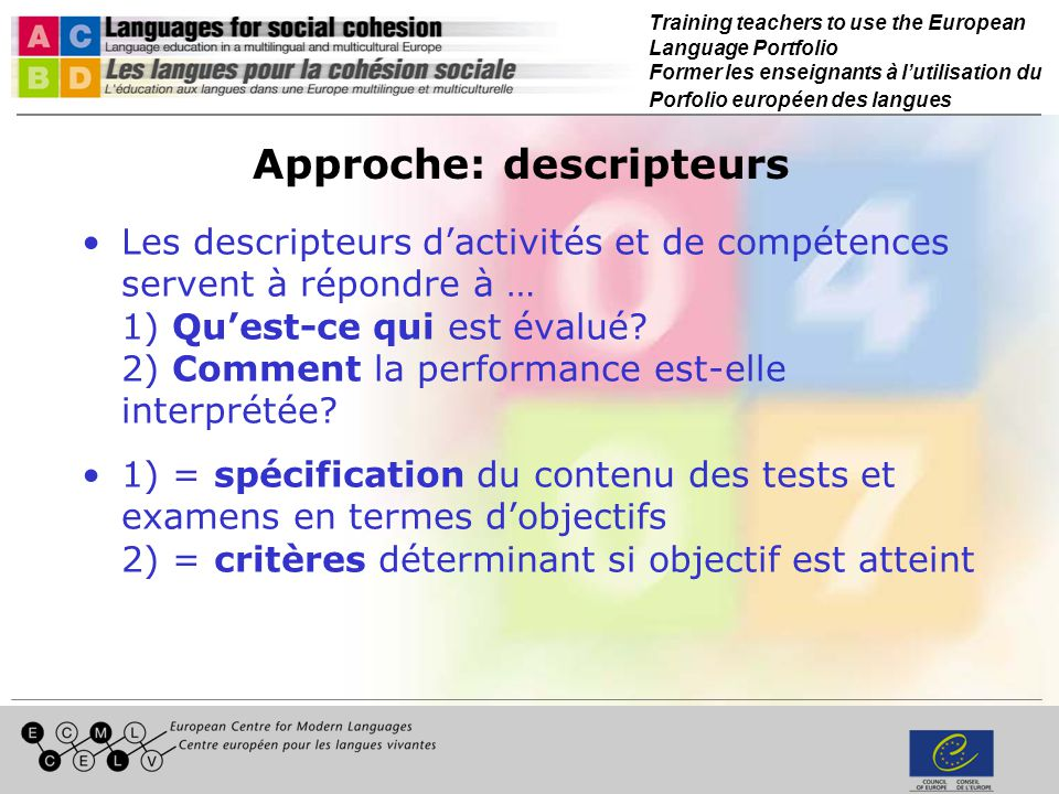 Training teachers to use the European Language Portfolio Former les enseignants à lutilisation du Porfolio européen des langues Approche: descripteurs