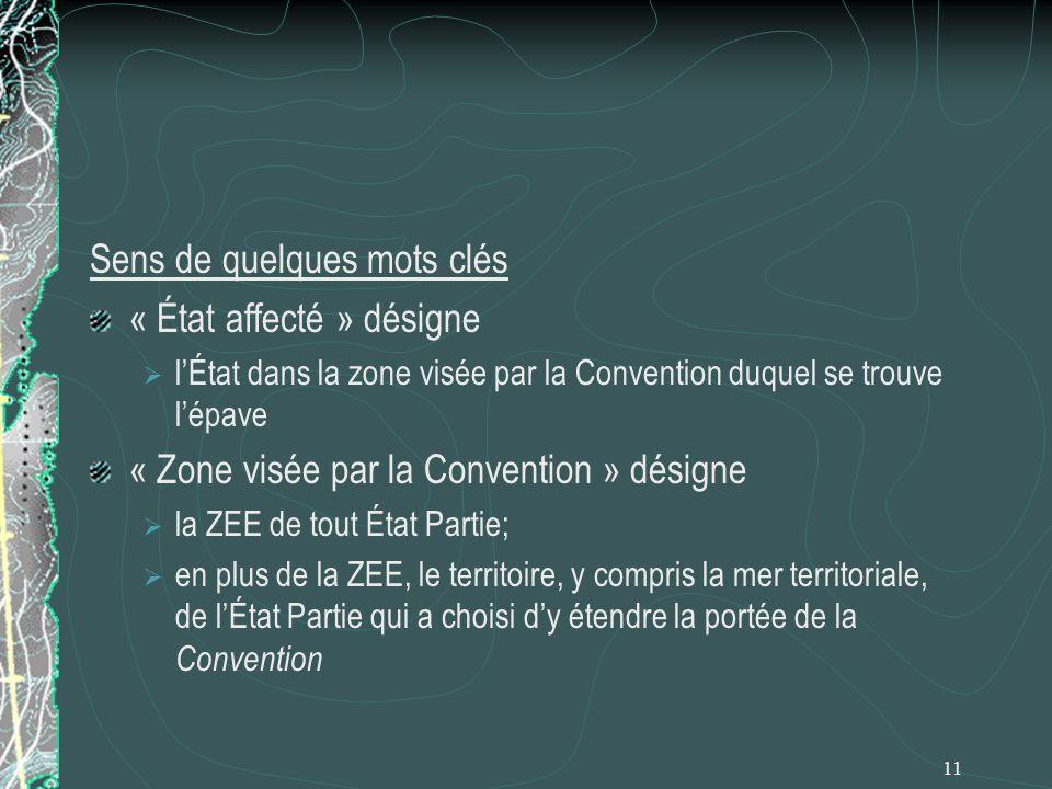 11 Sens de quelques mots clés « État affecté » désigne lÉtat dans la zone visée par la Convention duquel se trouve lépave « Zone visée par la Conventi
