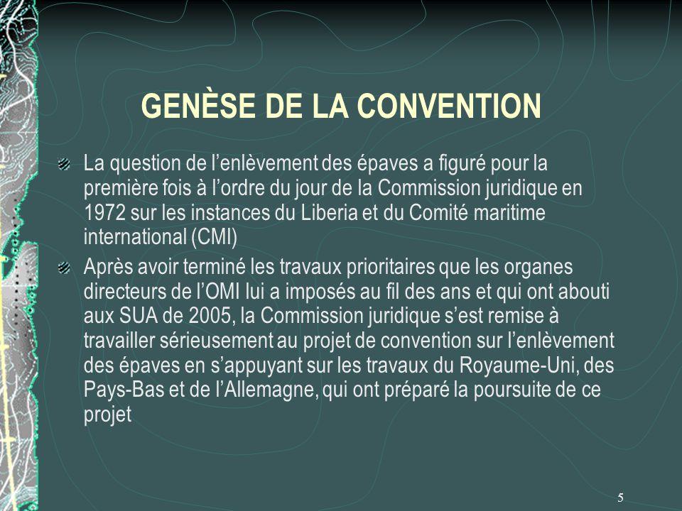 5 GENÈSE DE LA CONVENTION La question de lenlèvement des épaves a figuré pour la première fois à lordre du jour de la Commission juridique en 1972 sur
