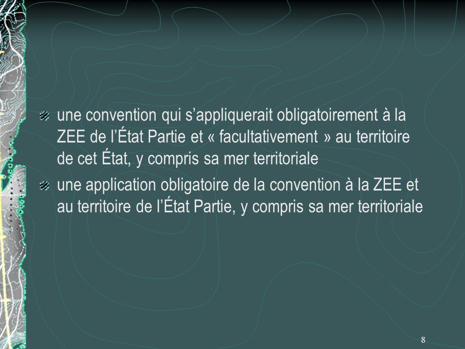 8 une convention qui sappliquerait obligatoirement à la ZEE de lÉtat Partie et « facultativement » au territoire de cet État, y compris sa mer territo