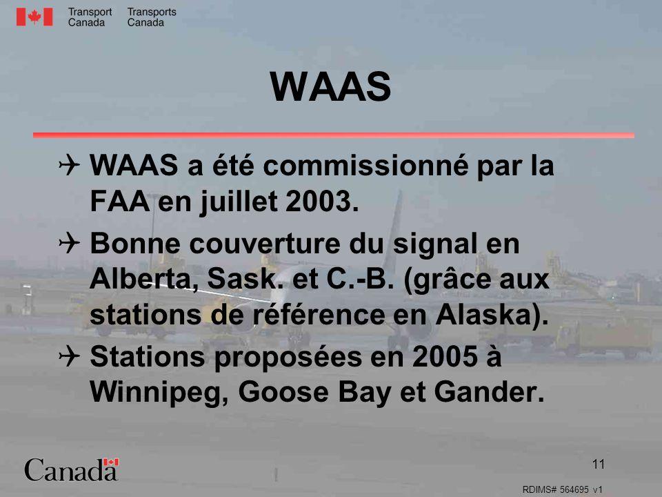 RDIMS# 564695 v1 11 WAAS a été commissionné par la FAA en juillet 2003. Bonne couverture du signal en Alberta, Sask. et C.-B. (grâce aux stations de r