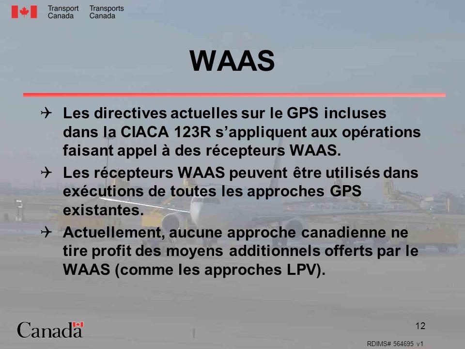 RDIMS# 564695 v1 12 Les directives actuelles sur le GPS incluses dans la CIACA 123R sappliquent aux opérations faisant appel à des récepteurs WAAS. Le