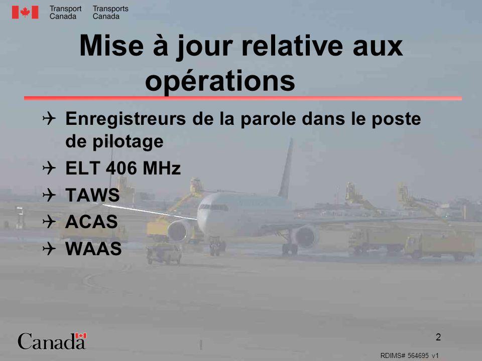 RDIMS# 564695 v1 2 Mise à jour relative aux opérations Enregistreurs de la parole dans le poste de pilotage ELT 406 MHz TAWS ACAS WAAS