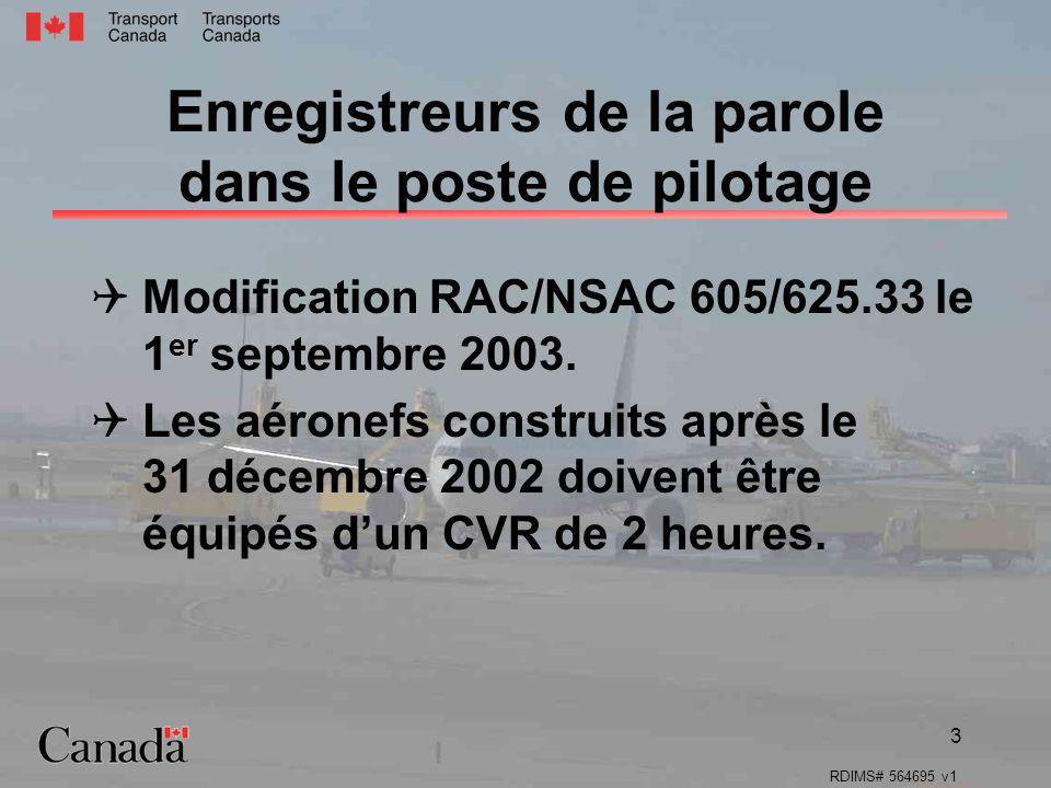RDIMS# 564695 v1 3 Enregistreurs de la parole dans le poste de pilotage Modification RAC/NSAC 605/625.33 le 1 er septembre 2003. Les aéronefs construi