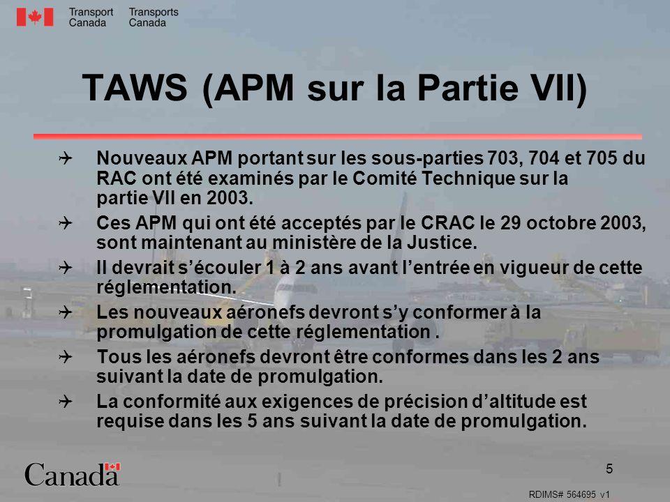 RDIMS# 564695 v1 5 TAWS (APM sur la Partie VII) Nouveaux APM portant sur les sous-parties 703, 704 et 705 du RAC ont été examinés par le Comité Technique sur la partie VII en 2003.