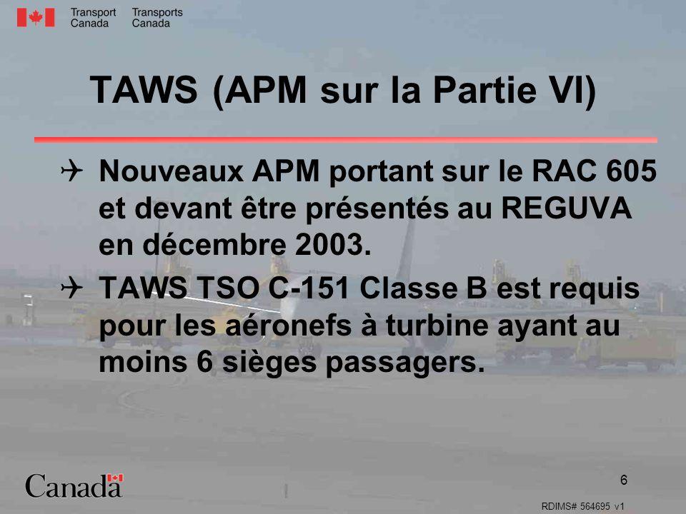 RDIMS# 564695 v1 6 TAWS (APM sur la Partie VI) Nouveaux APM portant sur le RAC 605 et devant être présentés au REGUVA en décembre 2003. TAWS TSO C-151