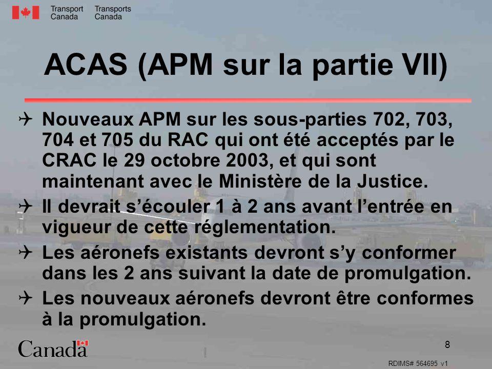 RDIMS# 564695 v1 8 ACAS (APM sur la partie VII) Nouveaux APM sur les sous-parties 702, 703, 704 et 705 du RAC qui ont été acceptés par le CRAC le 29 octobre 2003, et qui sont maintenant avec le Ministère de la Justice.