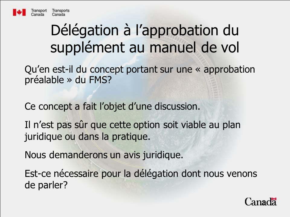 8 Délégation à lapprobation du supplément au manuel de vol Quen est-il du concept portant sur une « approbation préalable » du FMS.