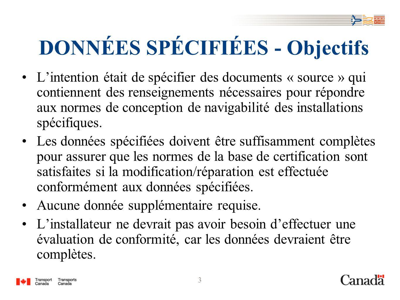 3 DONNÉES SPÉCIFIÉES - Objectifs Lintention était de spécifier des documents « source » qui contiennent des renseignements nécessaires pour répondre aux normes de conception de navigabilité des installations spécifiques.