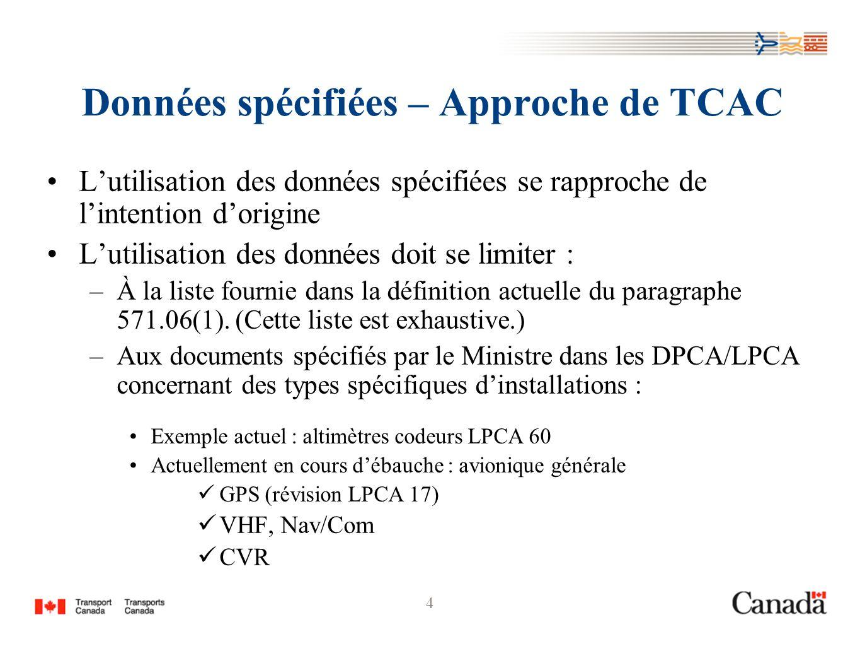 4 Données spécifiées – Approche de TCAC Lutilisation des données spécifiées se rapproche de lintention dorigine Lutilisation des données doit se limiter : –À la liste fournie dans la définition actuelle du paragraphe 571.06(1).