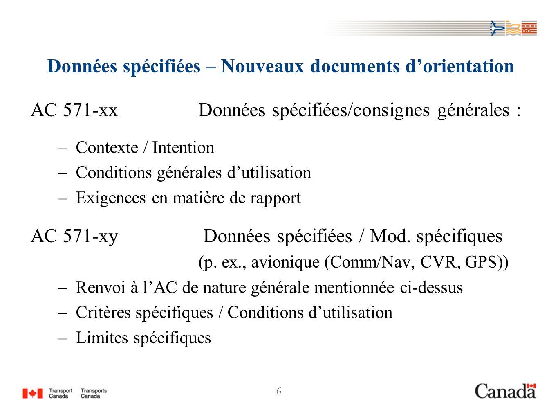 6 Données spécifiées – Nouveaux documents dorientation AC 571-xxDonnées spécifiées/consignes générales : –Contexte / Intention –Conditions générales d