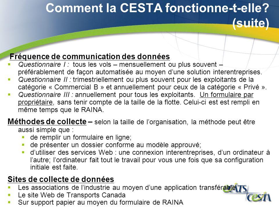 Comment la CESTA fonctionne-t-elle? (suite) Fréquence de communication des données Questionnaire I : tous les vols – mensuellement ou plus souvent – p