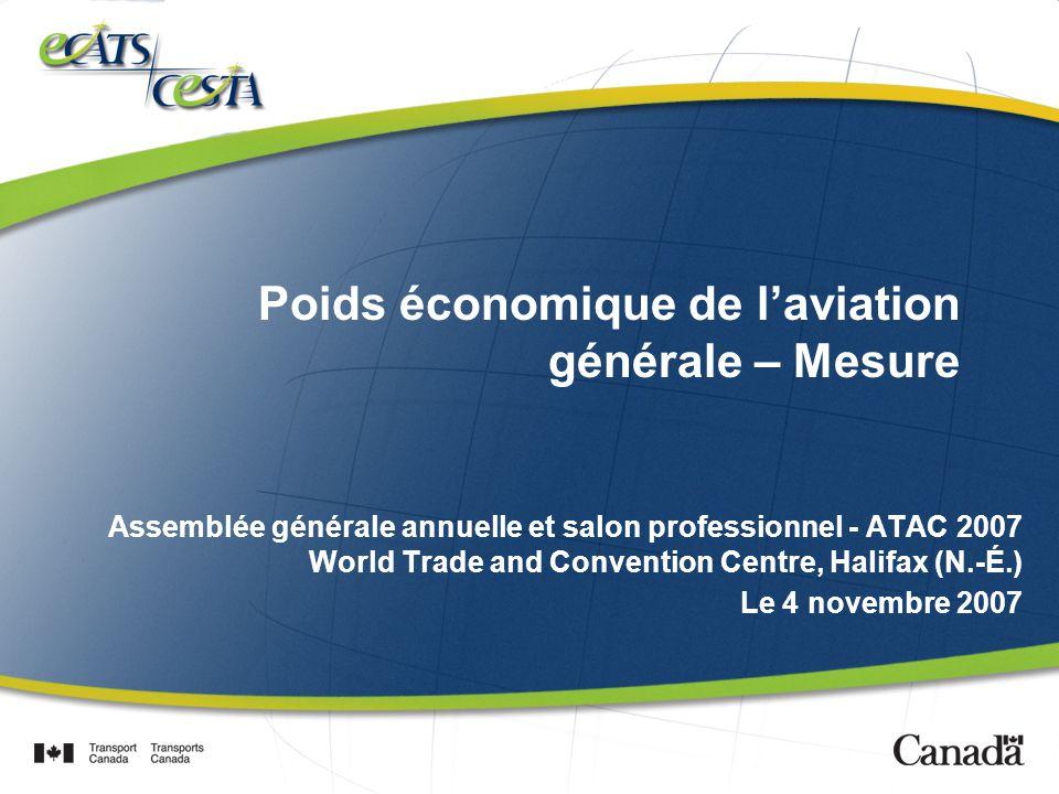 Poids économique de laviation générale – Mesure Assemblée générale annuelle et salon professionnel - ATAC 2007 World Trade and Convention Centre, Halifax (N.-É.) Le 4 novembre 2007