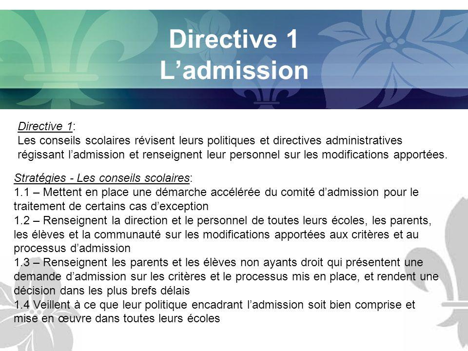 Directive 1 Ladmission Directive 1: Les conseils scolaires révisent leurs politiques et directives administratives régissant ladmission et renseignent leur personnel sur les modifications apportées.