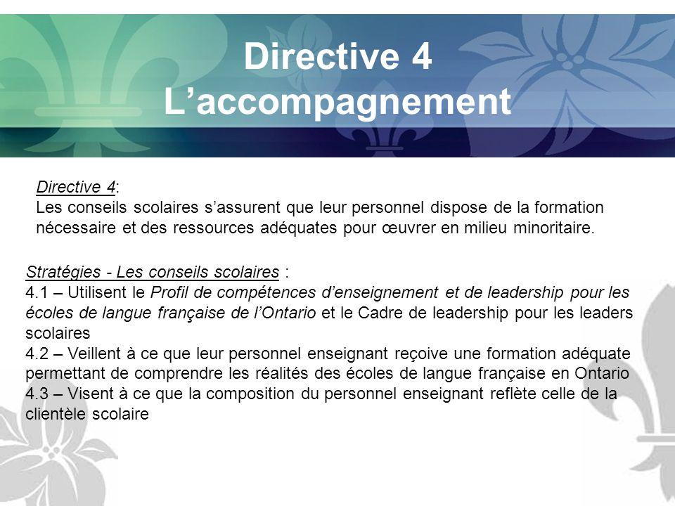 Directive 4 Laccompagnement Directive 4: Les conseils scolaires sassurent que leur personnel dispose de la formation nécessaire et des ressources adéquates pour œuvrer en milieu minoritaire.