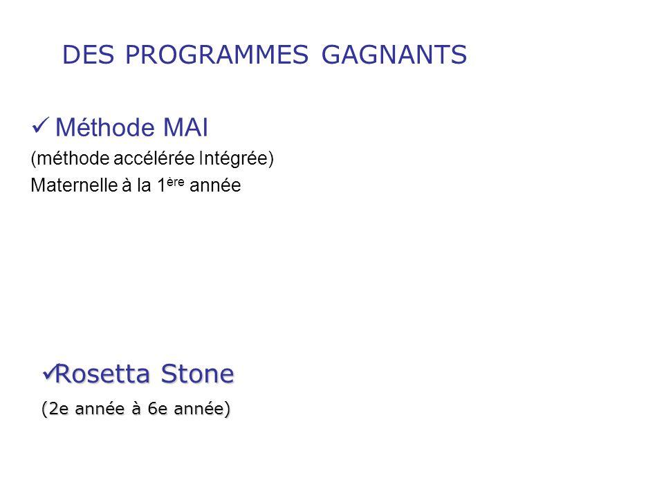 Méthode MAI (méthode accélérée Intégrée) Maternelle à la 1 ère année DES PROGRAMMES GAGNANTS Rosetta Stone Rosetta Stone (2e année à 6e année)