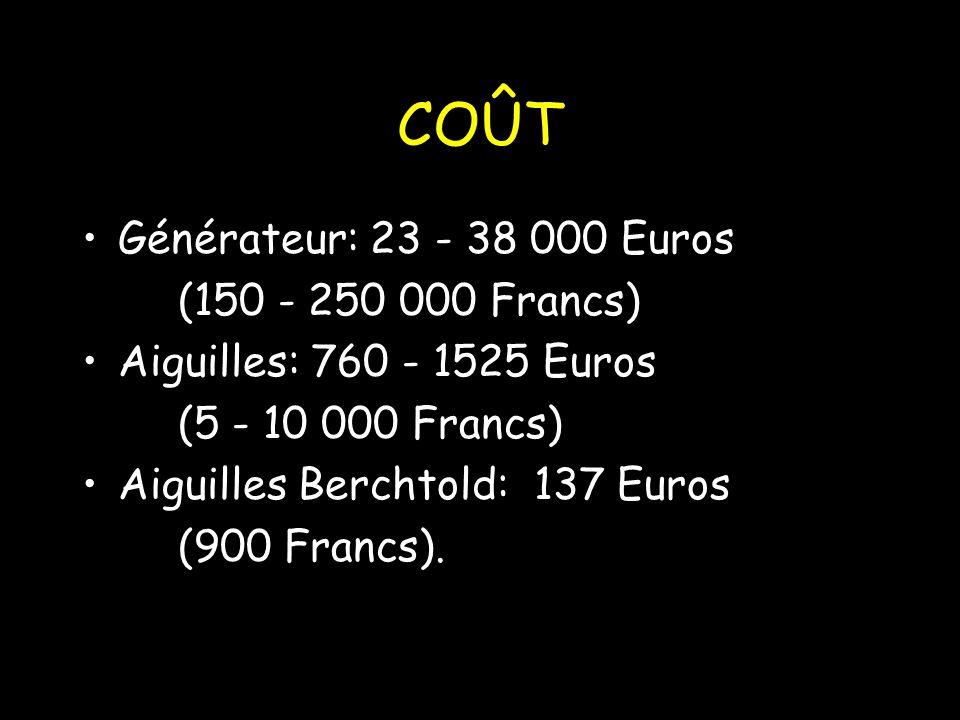 COÛT Générateur: 23 - 38 000 Euros (150 - 250 000 Francs) Aiguilles: 760 - 1525 Euros (5 - 10 000 Francs) Aiguilles Berchtold: 137 Euros (900 Francs).